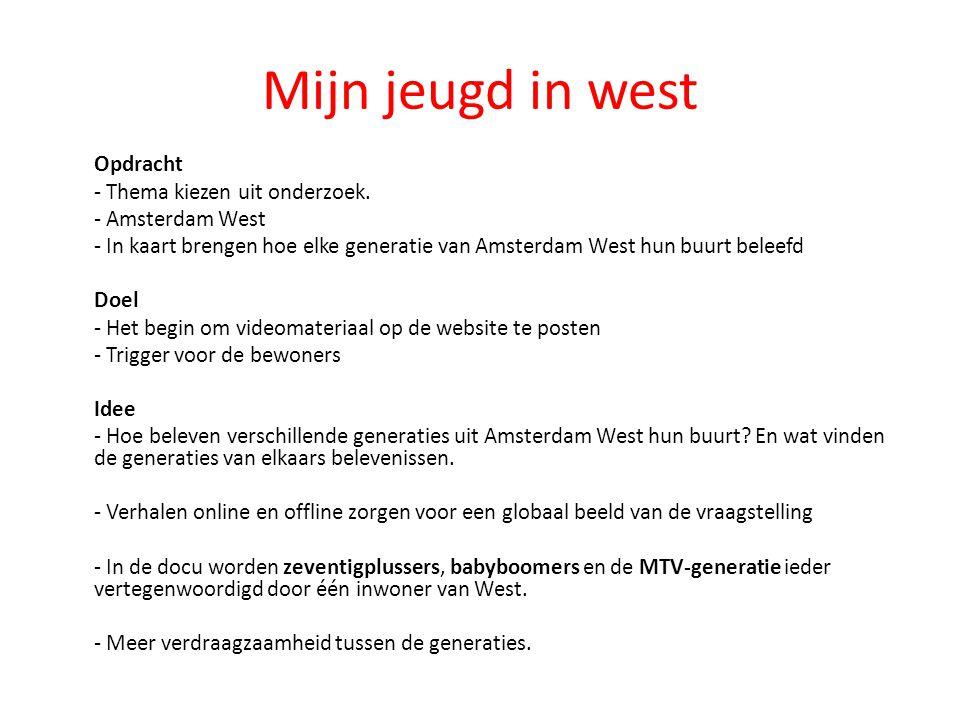 Mijn jeugd in west Opdracht - Thema kiezen uit onderzoek. - Amsterdam West - In kaart brengen hoe elke generatie van Amsterdam West hun buurt beleefd