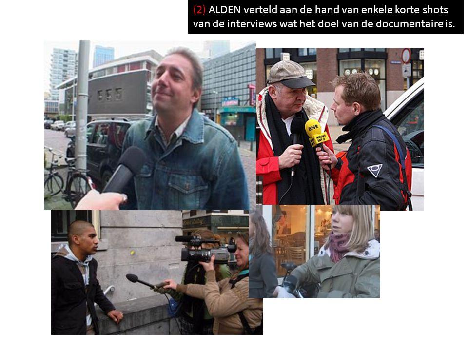 (2) ALDEN verteld aan de hand van enkele korte shots van de interviews wat het doel van de documentaire is.