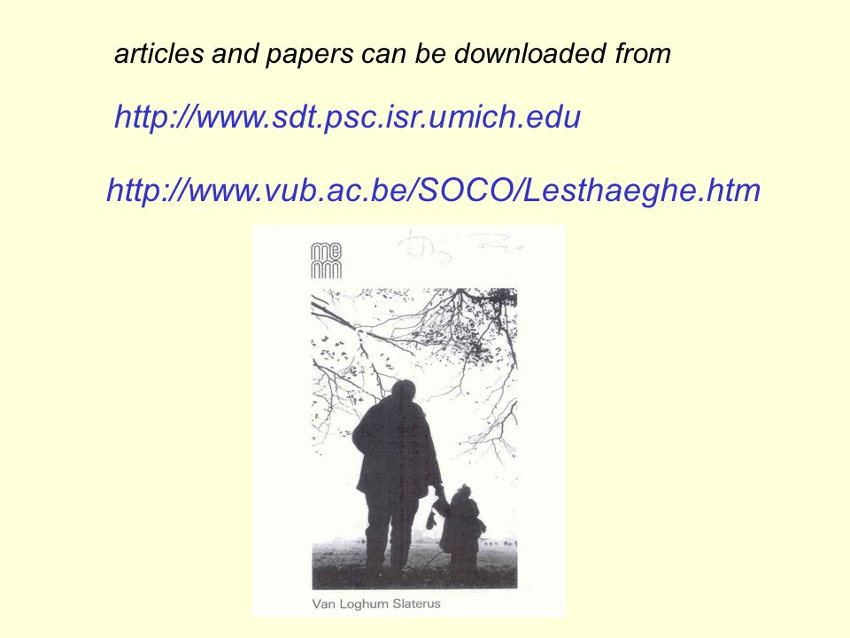 articles and papers can be downloaded from http://www.sdt.psc.isr.umich.edu http://www.vub.ac.be/SOCO/Lesthaeghe.htm