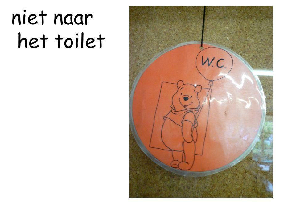 niet naar het toilet