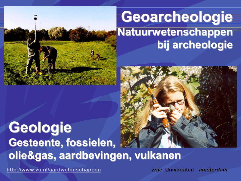 Geologie Gesteente, fossielen, olie&gas, aardbevingen, vulkanen GeoarcheologieNatuurwetenschappen bij archeologie http://www.vu.nl/aardwetenschappenhttp://www.vu.nl/aardwetenschappenvrije Universiteit amsterdam