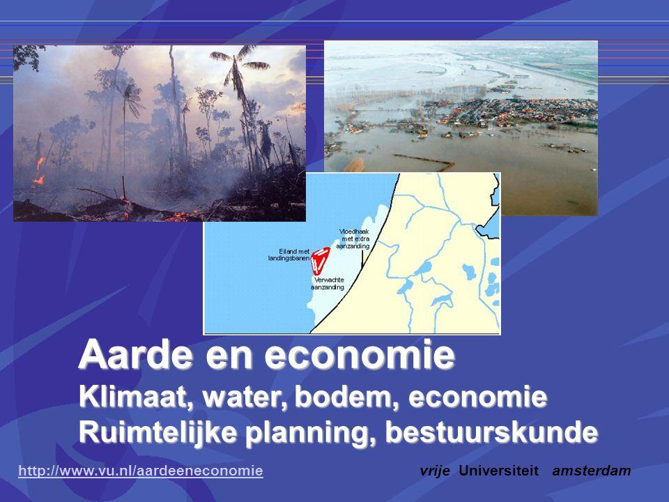 http://www.vu.nl/aardeeneconomiehttp://www.vu.nl/aardeeneconomievrije Universiteit amsterdam Aarde en economie Klimaat, water, bodem, economie Ruimtelijke planning, bestuurskunde