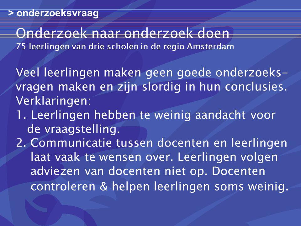 Onderzoek naar onderzoek doen 75 leerlingen van drie scholen in de regio Amsterdam Veel leerlingen maken geen goede onderzoeks- vragen maken en zijn slordig in hun conclusies.