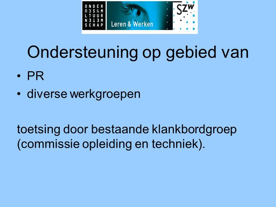 toetsing door bestaande klankbordgroep (commissie opleiding en techniek). •PR •diverse werkgroepen Ondersteuning op gebied van