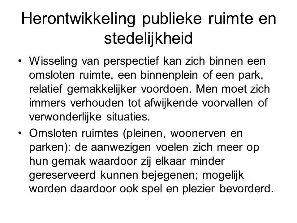Herontwikkeling publieke ruimte en stedelijkheid •Wisseling van perspectief kan zich binnen een omsloten ruimte, een binnenplein of een park, relatief