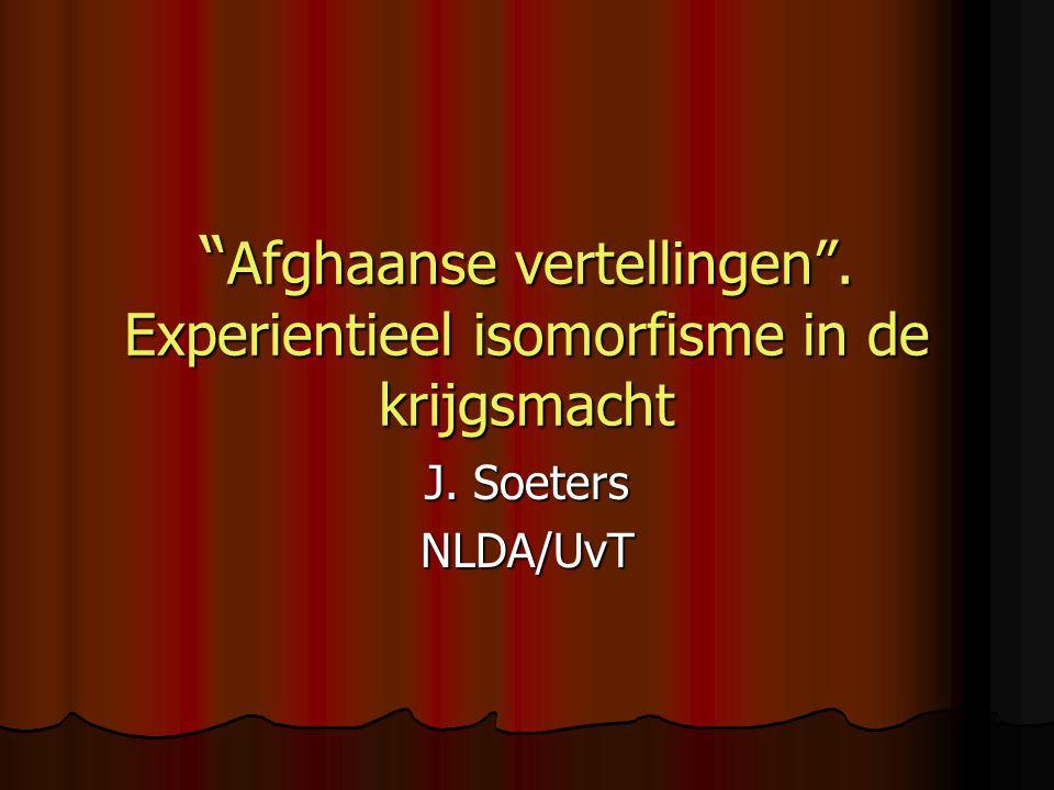 Afghaanse vertellingen . Experientieel isomorfisme in de krijgsmacht J. Soeters NLDA/UvT