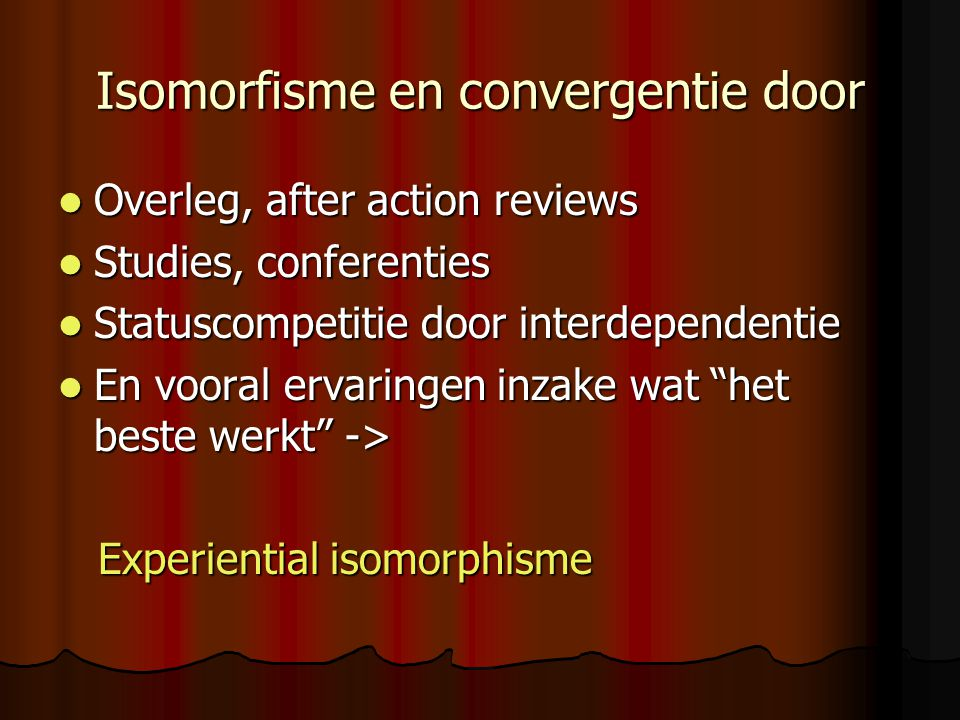 Isomorfisme en convergentie door  Overleg, after action reviews  Studies, conferenties  Statuscompetitie door interdependentie  En vooral ervaring