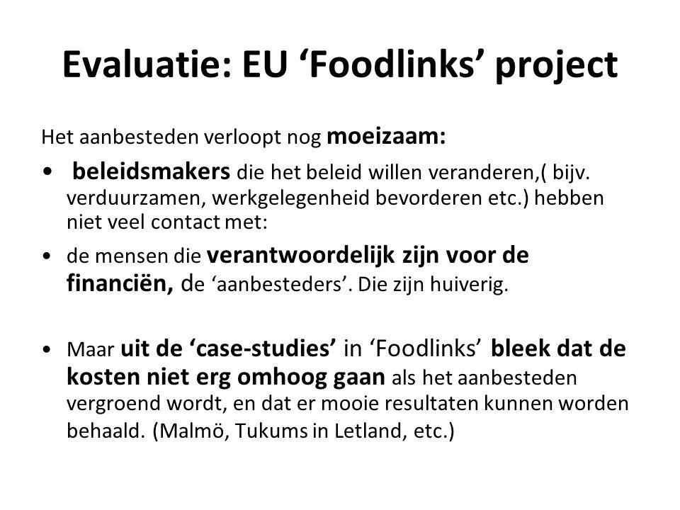Evaluatie: EU 'Foodlinks' project Het aanbesteden verloopt nog moeizaam: • beleidsmakers die het beleid willen veranderen,( bijv.