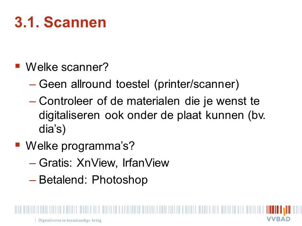 | 3.1. Scannen  Welke scanner? –Geen allround toestel (printer/scanner) –Controleer of de materialen die je wenst te digitaliseren ook onder de plaat