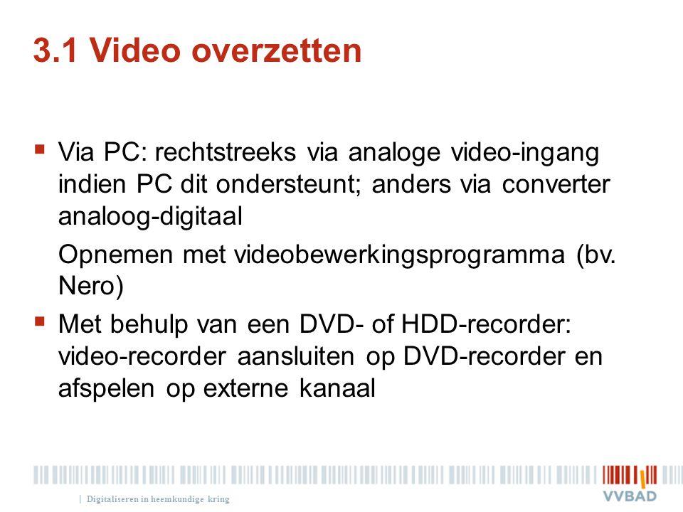 | 3.1 Video overzetten  Via PC: rechtstreeks via analoge video-ingang indien PC dit ondersteunt; anders via converter analoog-digitaal Opnemen met vi