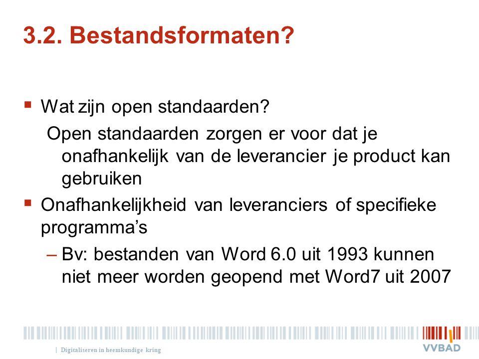 | 3.2. Bestandsformaten?  Wat zijn open standaarden? Open standaarden zorgen er voor dat je onafhankelijk van de leverancier je product kan gebruiken