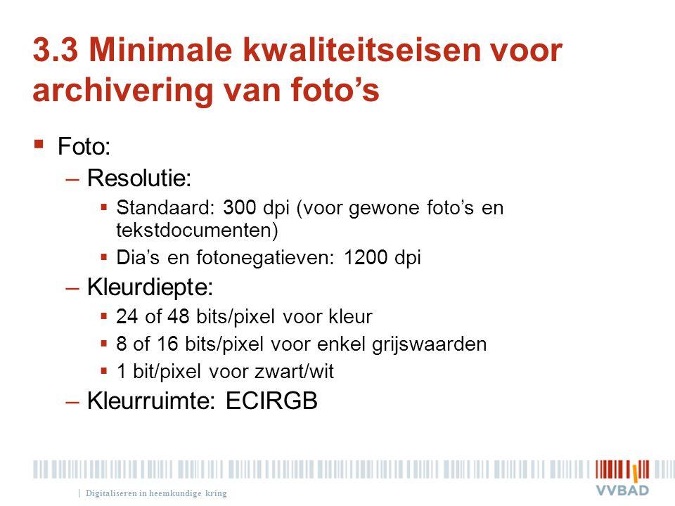 | 3.3 Minimale kwaliteitseisen voor archivering van foto's  Foto: –Resolutie:  Standaard: 300 dpi (voor gewone foto's en tekstdocumenten)  Dia's en