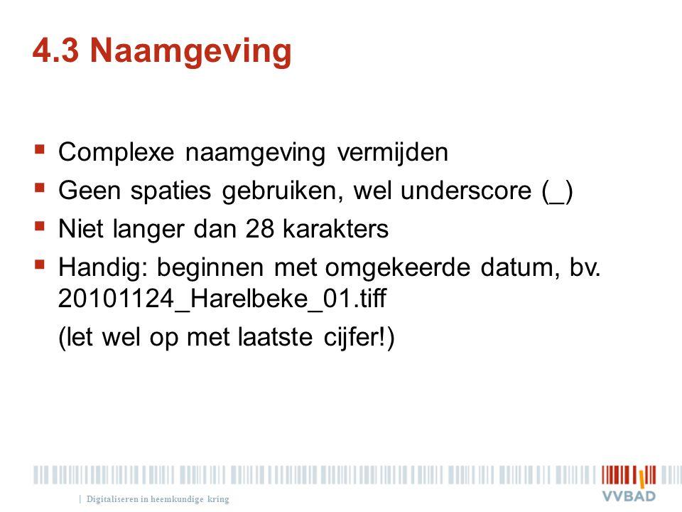 | 4.3 Naamgeving  Complexe naamgeving vermijden  Geen spaties gebruiken, wel underscore (_)  Niet langer dan 28 karakters  Handig: beginnen met om