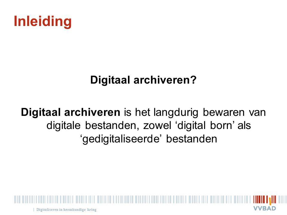 | Inleiding Digitaal archiveren? Digitaal archiveren is het langdurig bewaren van digitale bestanden, zowel 'digital born' als 'gedigitaliseerde' best