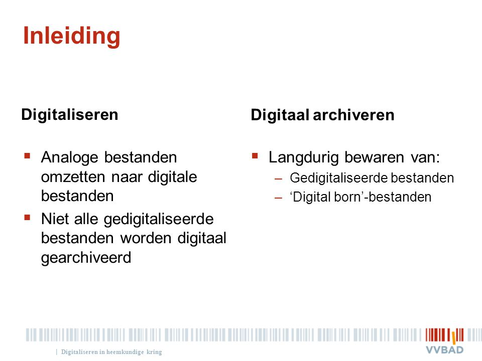 | Inleiding Digitaliseren  Analoge bestanden omzetten naar digitale bestanden  Niet alle gedigitaliseerde bestanden worden digitaal gearchiveerd Dig