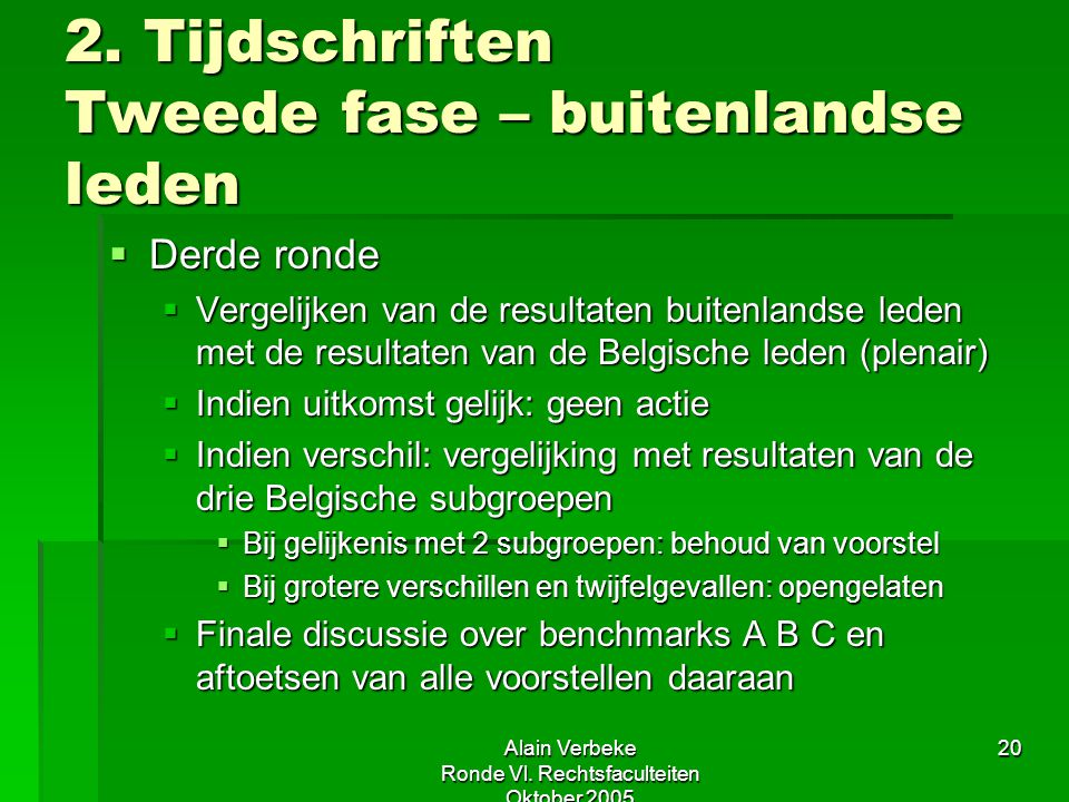 Alain Verbeke Ronde Vl. Rechtsfaculteiten Oktober 2005 20 2. Tijdschriften Tweede fase – buitenlandse leden  Derde ronde  Vergelijken van de resulta