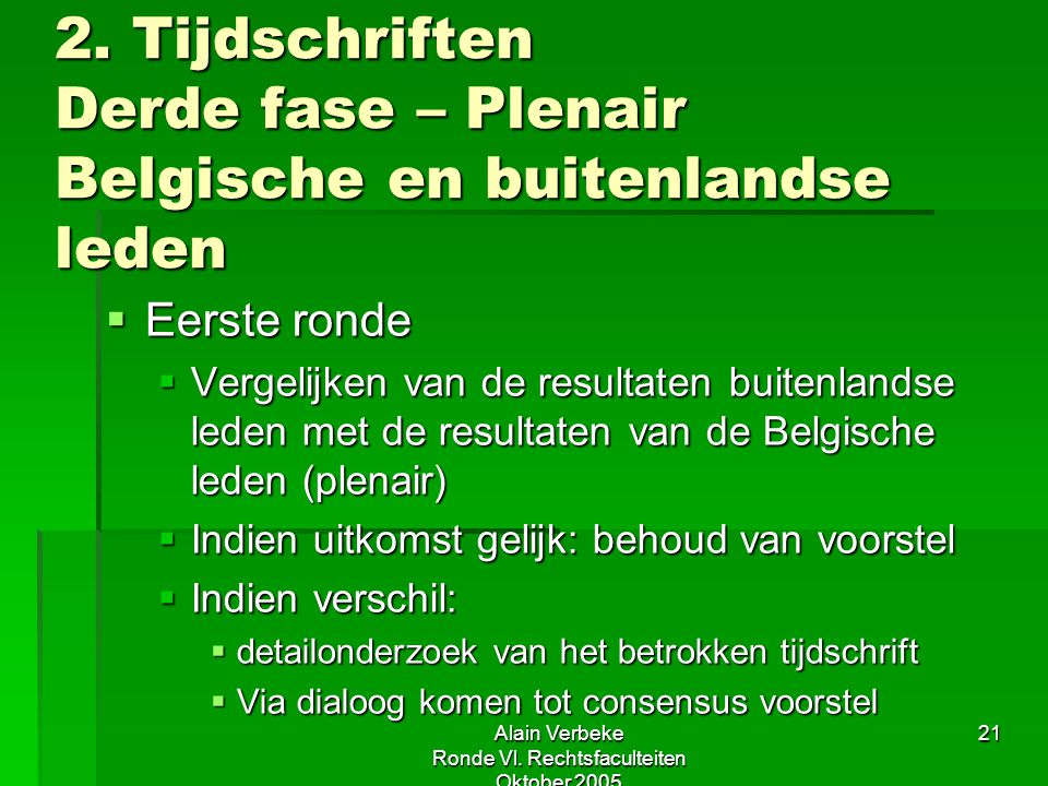 Alain Verbeke Ronde Vl. Rechtsfaculteiten Oktober 2005 21 2. Tijdschriften Derde fase – Plenair Belgische en buitenlandse leden  Eerste ronde  Verge