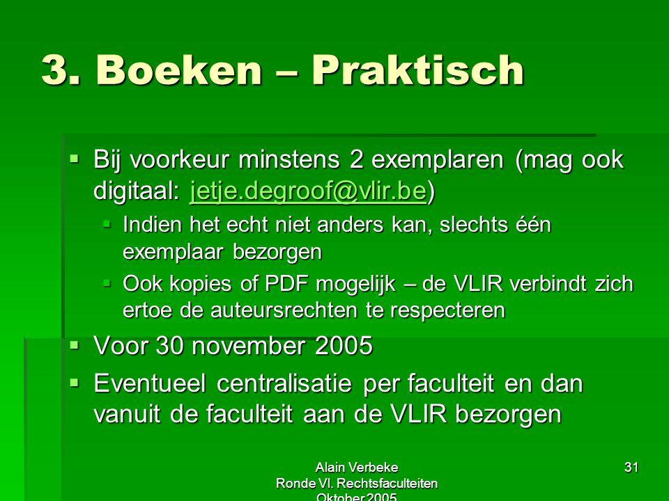Alain Verbeke Ronde Vl. Rechtsfaculteiten Oktober 2005 31 3. Boeken – Praktisch  Bij voorkeur minstens 2 exemplaren (mag ook digitaal: jetje.degroof@