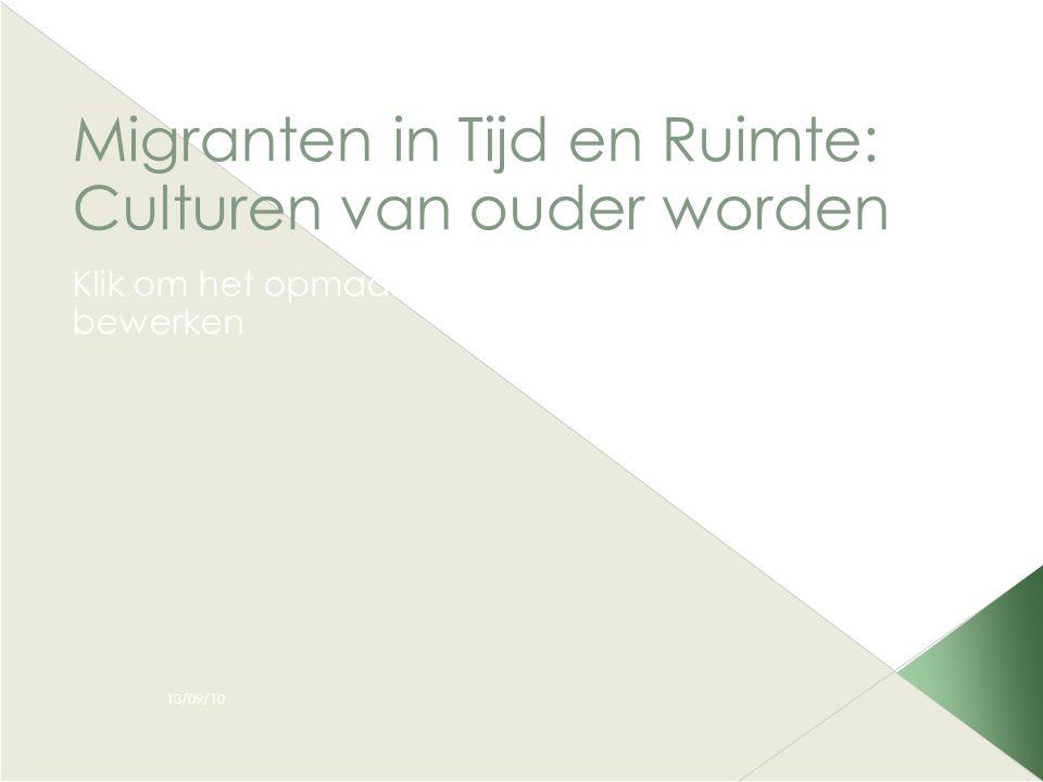 Klik om het opmaakprofiel van de modelondertitel te bewerken 13/09/10 Migranten in Tijd en Ruimte: Culturen van ouder worden