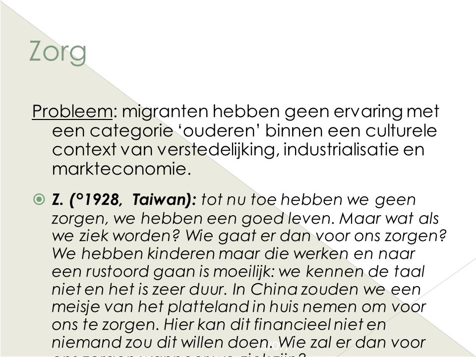 13/09/10 Zorg Probleem: migranten hebben geen ervaring met een categorie 'ouderen' binnen een culturele context van verstedelijking, industrialisatie
