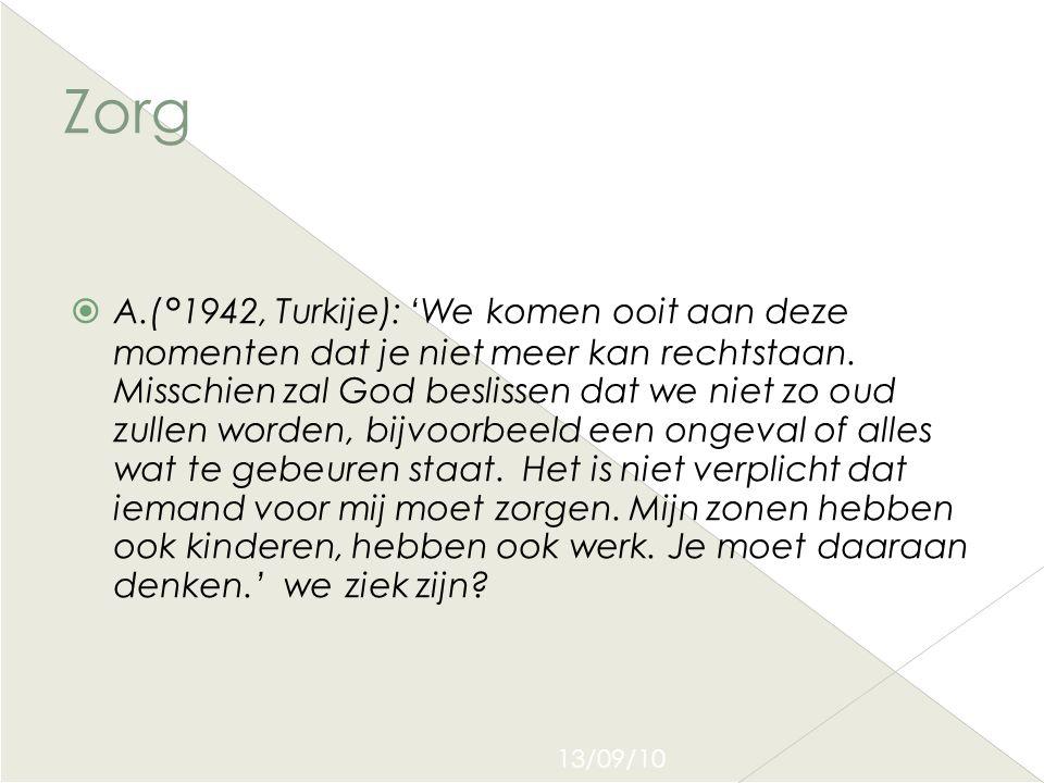 13/09/10 Zorg  A.(°1942, Turkije): 'We komen ooit aan deze momenten dat je niet meer kan rechtstaan. Misschien zal God beslissen dat we niet zo oud z