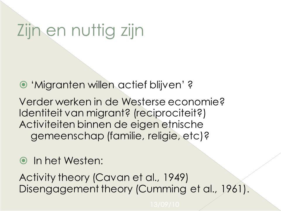 13/09/10 Zijn en nuttig zijn  'Migranten willen actief blijven' ? Verder werken in de Westerse economie? Identiteit van migrant? (reciprociteit?)  A