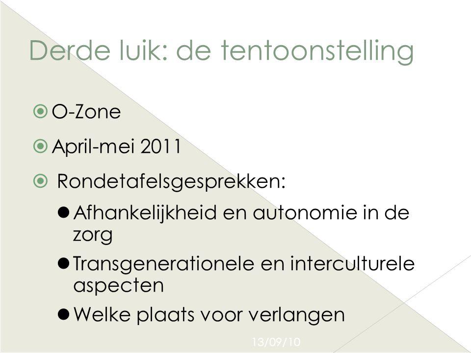 13/09/10 Derde luik: de tentoonstelling  O-Zone  April-mei 2011  Rondetafelsgesprekken:  Afhankelijkheid en autonomie in de zorg  Transgeneration