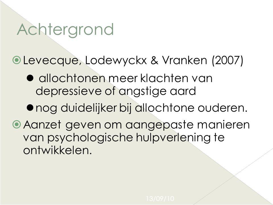 13/09/10 Achtergrond  Levecque, Lodewyckx & Vranken (2007)  allochtonen meer klachten van depressieve of angstige aard  nog duidelijker bij allocht