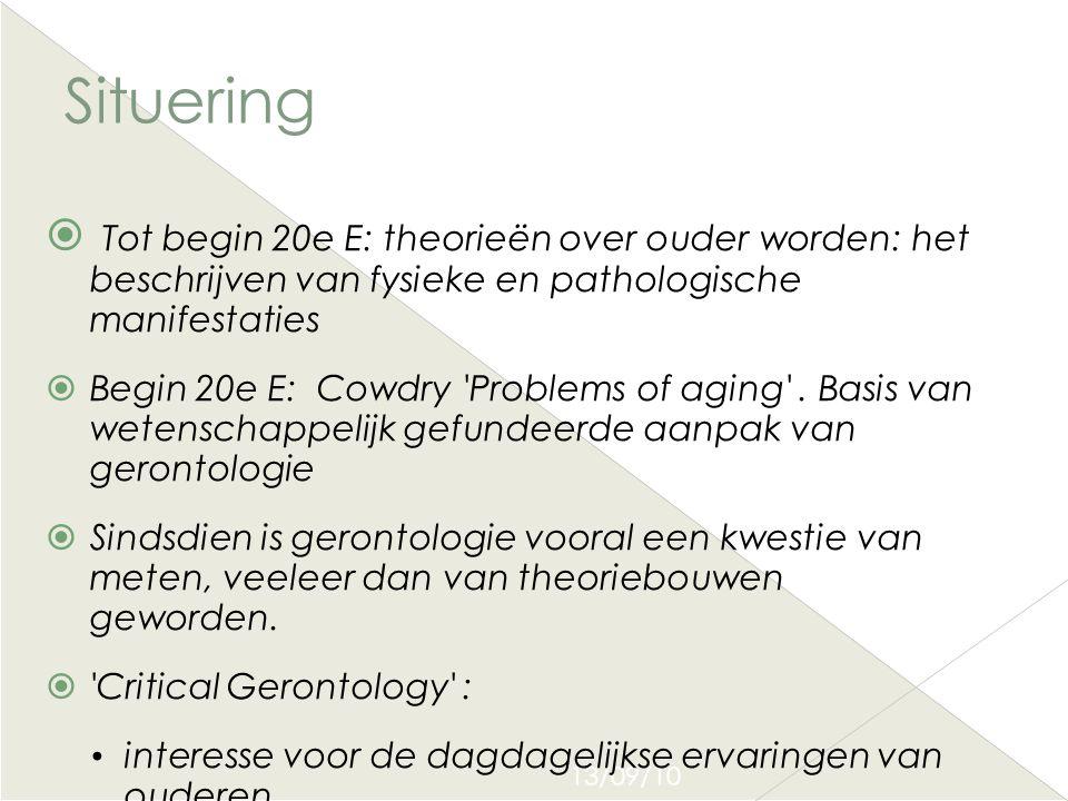 13/09/10 Situering  Tot begin 20e E: theorieën over ouder worden: het beschrijven van fysieke en pathologische manifestaties  Begin 20e E: Cowdry 'P