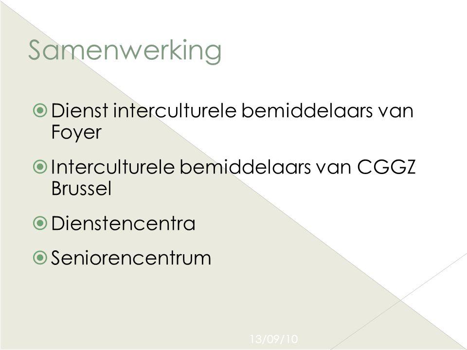13/09/10 Samenwerking  Dienst interculturele bemiddelaars van Foyer  Interculturele bemiddelaars van CGGZ Brussel  Dienstencentra  Seniorencentrum