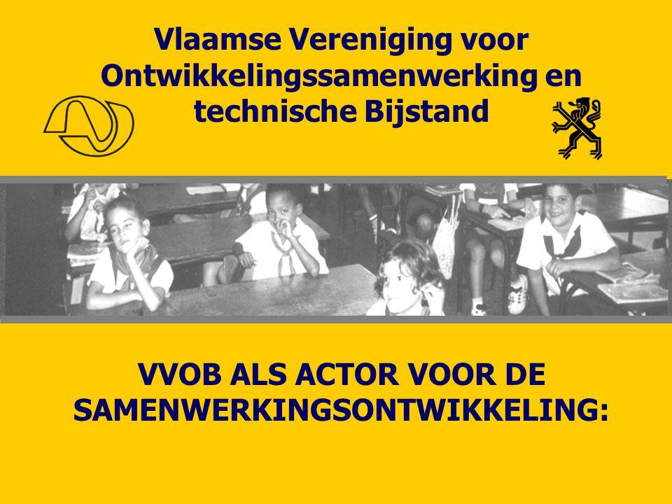 Vlaamse Vereniging voor Ontwikkelingssamenwerking en technische Bijstand VVOB ALS ACTOR VOOR DE SAMENWERKINGSONTWIKKELING: