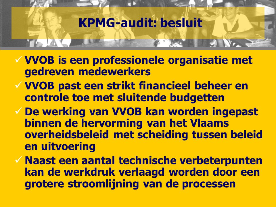 KPMG-audit: besluit  VVOB is een professionele organisatie met gedreven medewerkers  VVOB past een strikt financieel beheer en controle toe met slui