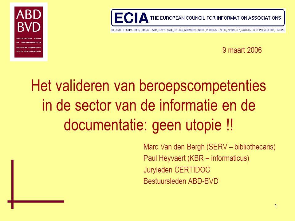 1 Het valideren van beroepscompetenties in de sector van de informatie en de documentatie: geen utopie !! Marc Van den Bergh (SERV – bibliothecaris) P