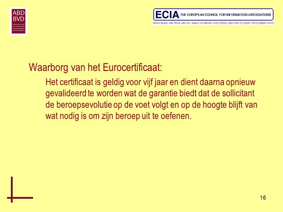 16 Waarborg van het Eurocertificaat: Het certificaat is geldig voor vijf jaar en dient daarna opnieuw gevalideerd te worden wat de garantie biedt dat