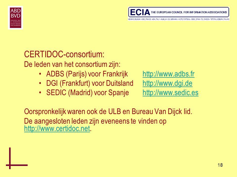 18 CERTIDOC-consortium: De leden van het consortium zijn: •ADBS (Parijs) voor Frankrijkhttp://www.adbs.fr •DGI (Frankfurt) voor Duitslandhttp://www.dg