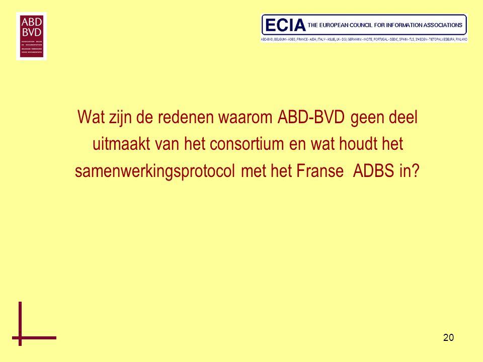 20 Wat zijn de redenen waarom ABD-BVD geen deel uitmaakt van het consortium en wat houdt het samenwerkingsprotocol met het Franse ADBS in?