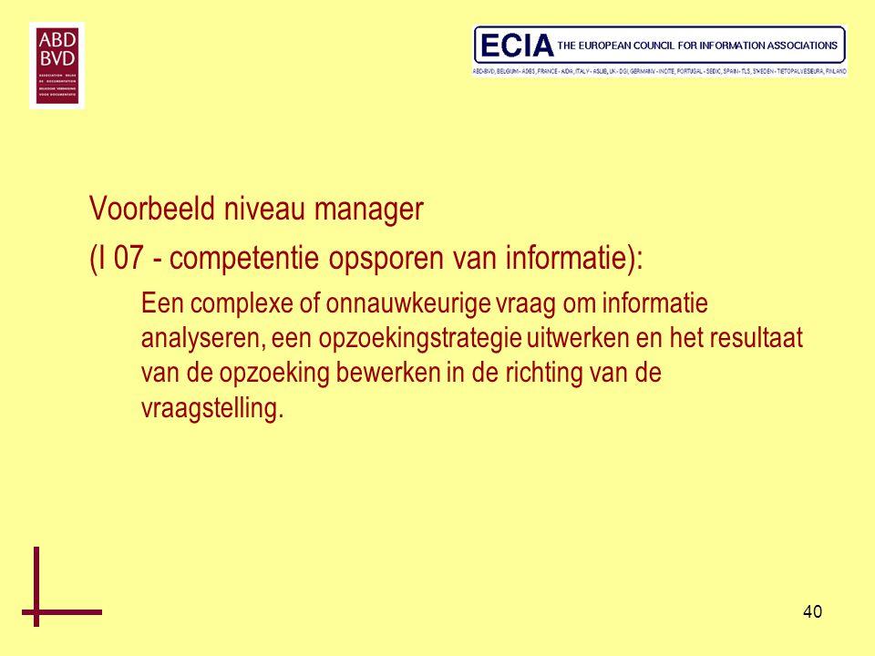 40 Voorbeeld niveau manager (I 07 - competentie opsporen van informatie): Een complexe of onnauwkeurige vraag om informatie analyseren, een opzoekings