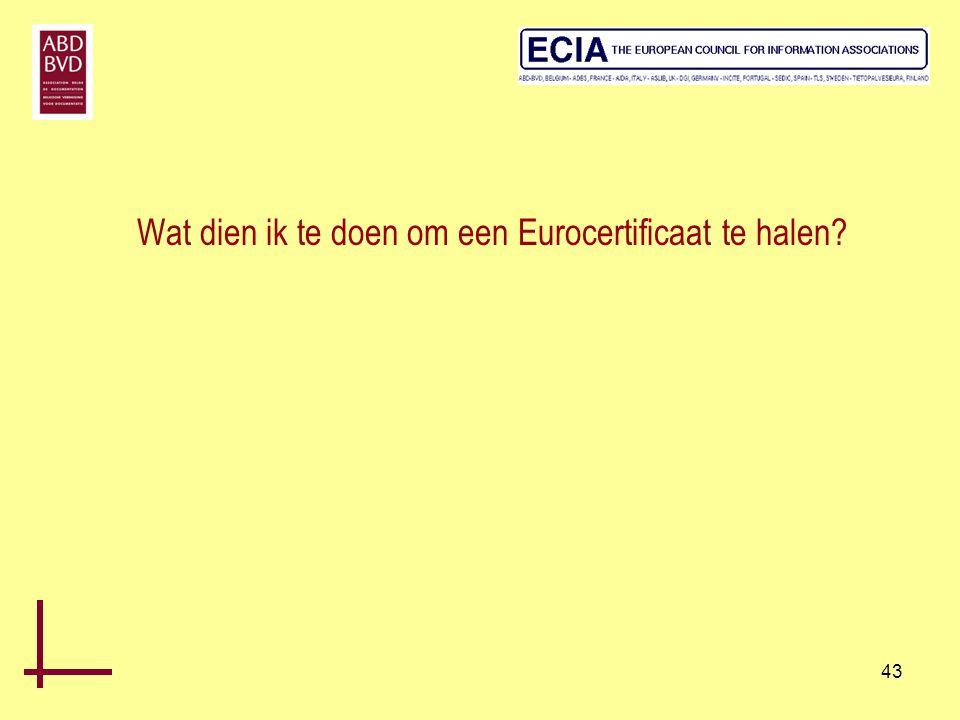 43 Wat dien ik te doen om een Eurocertificaat te halen?