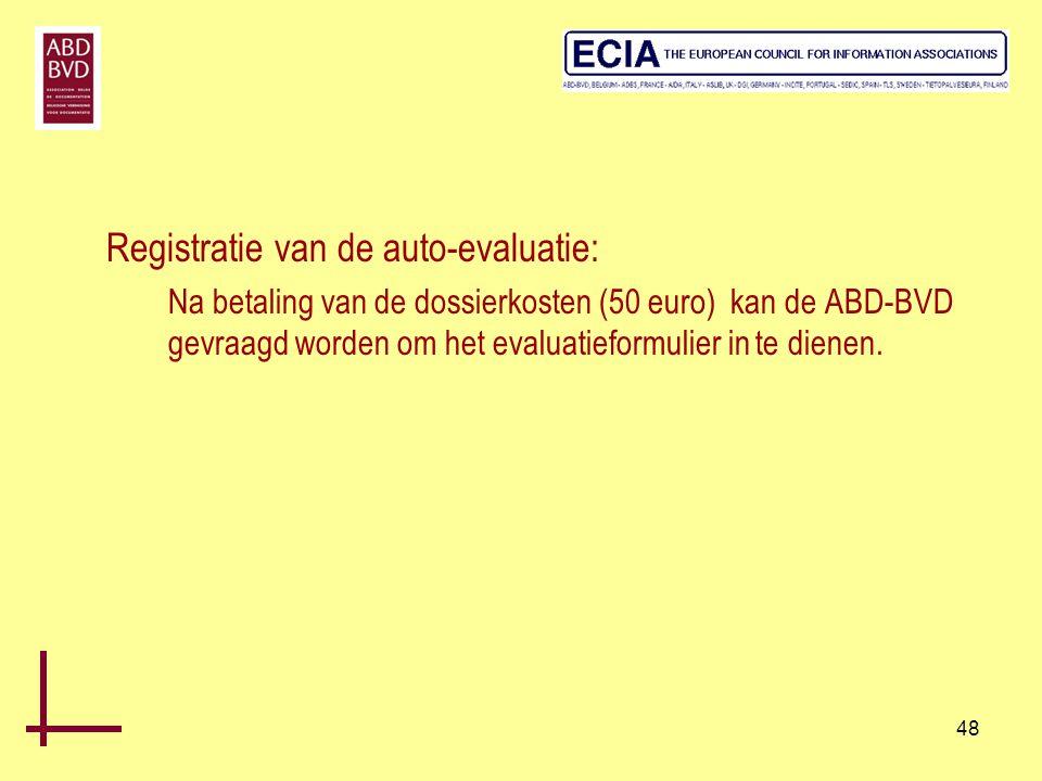 48 Registratie van de auto-evaluatie: Na betaling van de dossierkosten (50 euro) kan de ABD-BVD gevraagd worden om het evaluatieformulier in te dienen