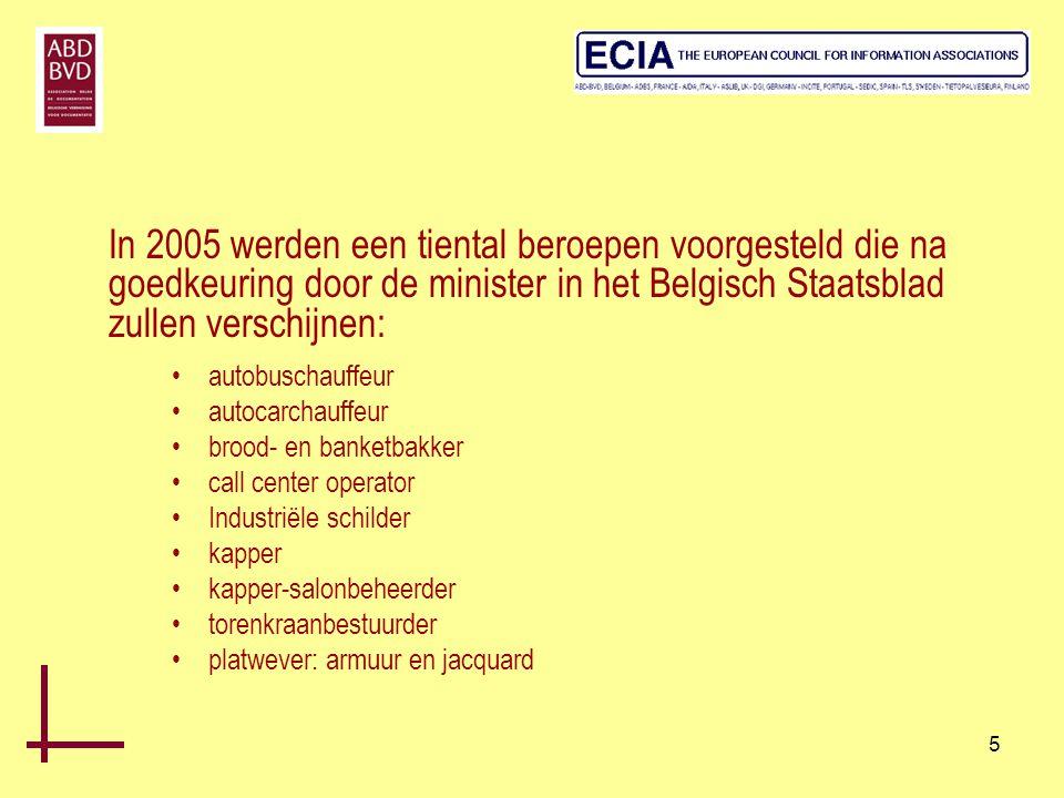 5 In 2005 werden een tiental beroepen voorgesteld die na goedkeuring door de minister in het Belgisch Staatsblad zullen verschijnen: •autobuschauffeur