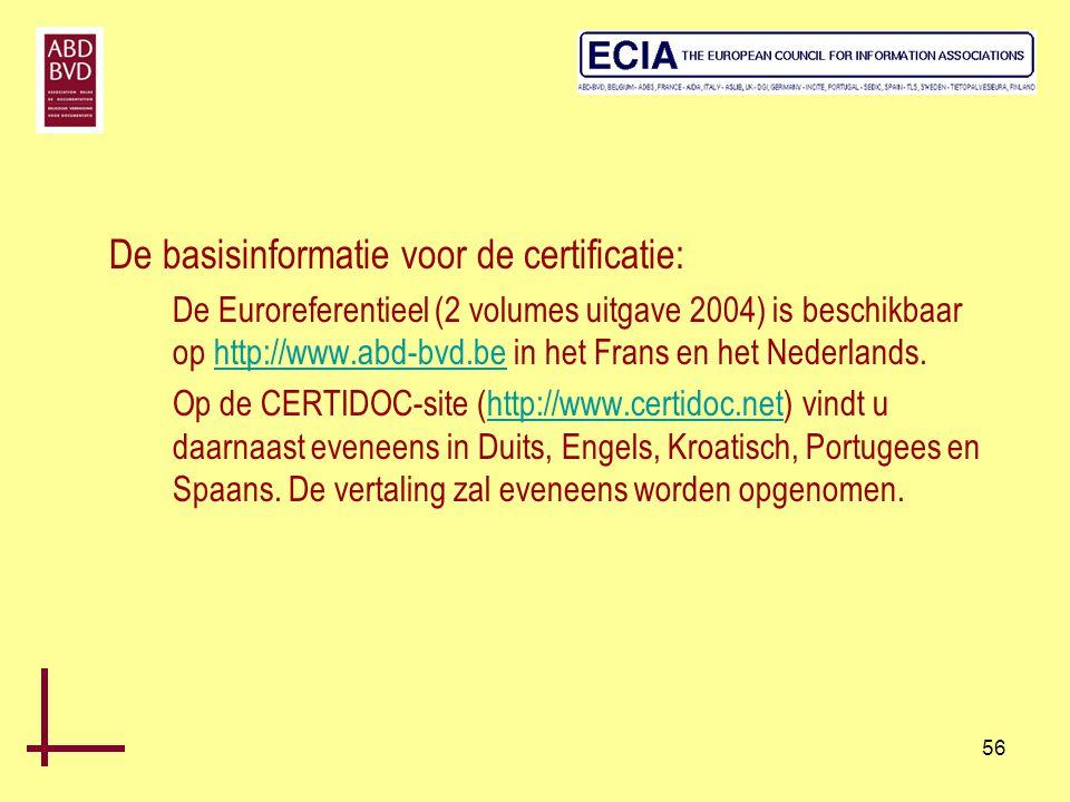 56 De basisinformatie voor de certificatie: De Euroreferentieel (2 volumes uitgave 2004) is beschikbaar op http://www.abd-bvd.be in het Frans en het N