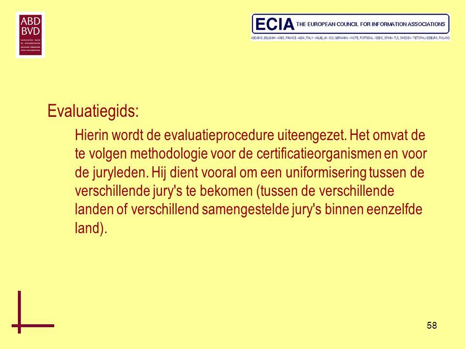 58 Evaluatiegids: Hierin wordt de evaluatieprocedure uiteengezet. Het omvat de te volgen methodologie voor de certificatieorganismen en voor de juryle