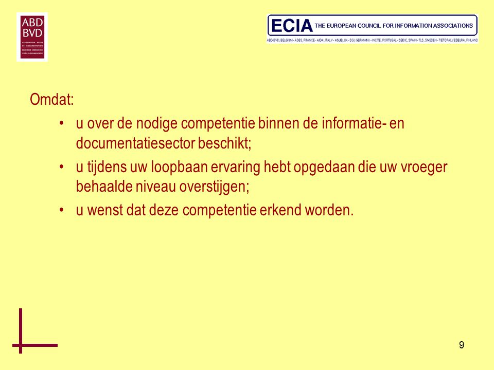 9 Omdat: •u over de nodige competentie binnen de informatie- en documentatiesector beschikt; •u tijdens uw loopbaan ervaring hebt opgedaan die uw vroe