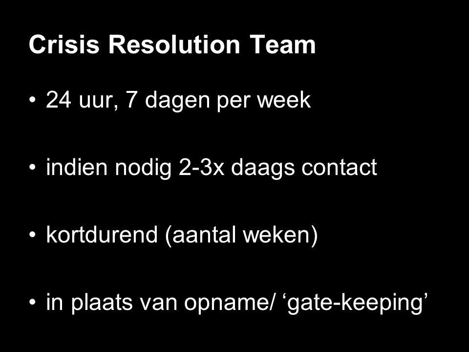 Crisis Resolution Team •24 uur, 7 dagen per week •indien nodig 2-3x daags contact •kortdurend (aantal weken) •in plaats van opname/ 'gate-keeping'