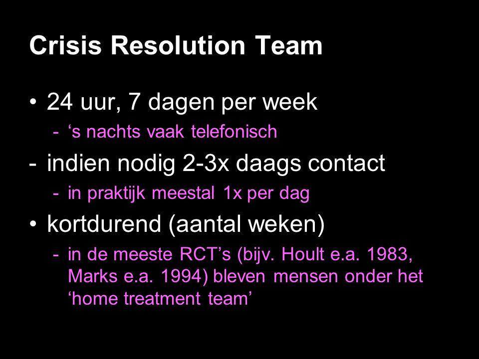 Crisis Resolution Team •24 uur, 7 dagen per week -'s nachts vaak telefonisch -indien nodig 2-3x daags contact -in praktijk meestal 1x per dag •kortdur