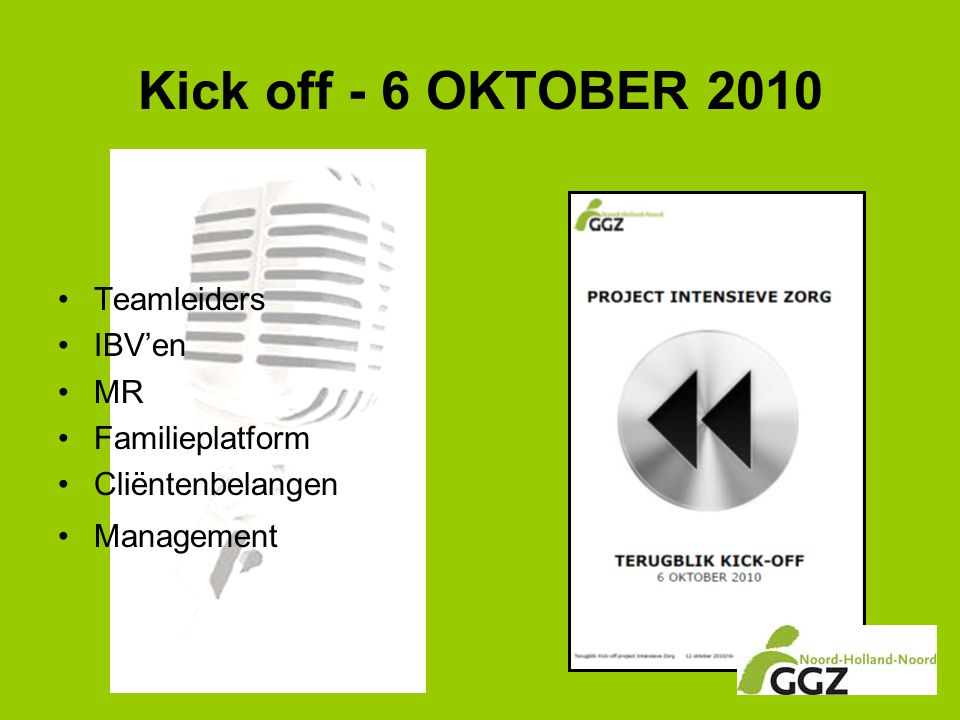 Kick off - 6 OKTOBER 2010 •Teamleiders •IBV'en •MR •Familieplatform •Cliëntenbelangen •Management