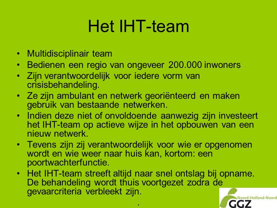 Het IHT-team •Multidisciplinair team •Bedienen een regio van ongeveer 200.000 inwoners •Zijn verantwoordelijk voor iedere vorm van crisisbehandeling.