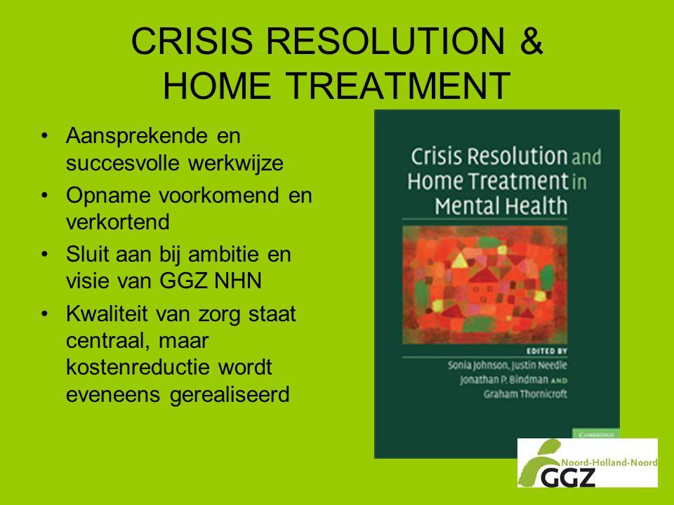 CRISIS RESOLUTION & HOME TREATMENT •Aansprekende en succesvolle werkwijze •Opname voorkomend en verkortend •Sluit aan bij ambitie en visie van GGZ NHN