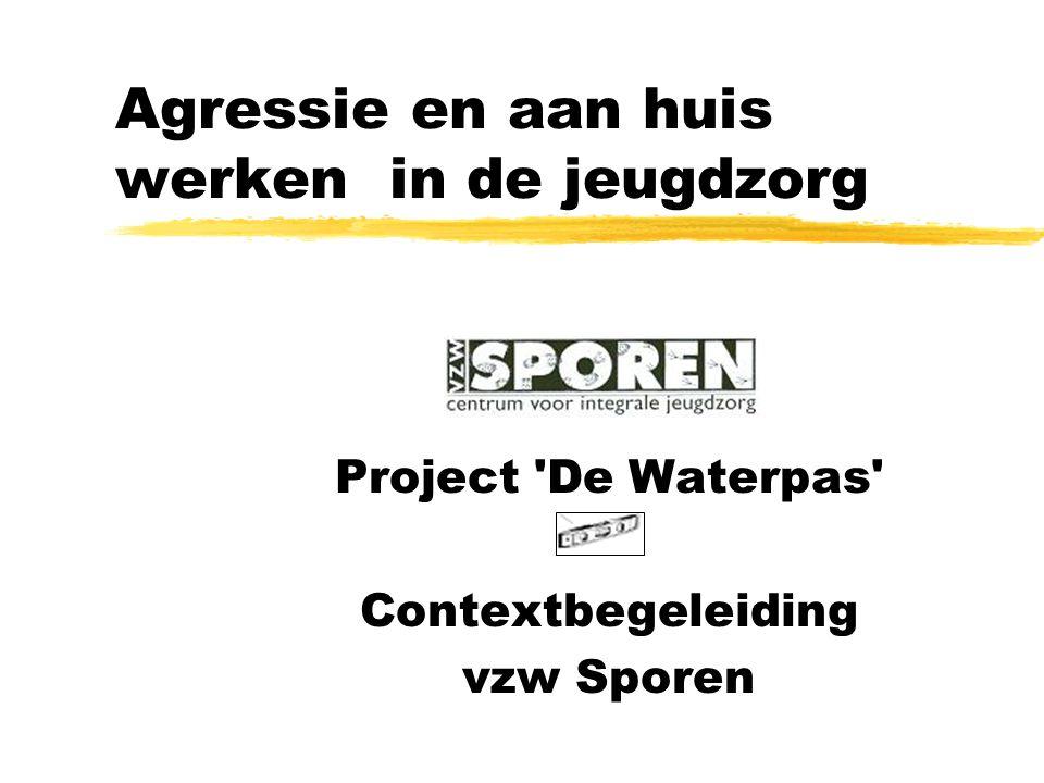 Agressie en aan huis werken in de jeugdzorg Project 'De Waterpas' Contextbegeleiding vzw Sporen