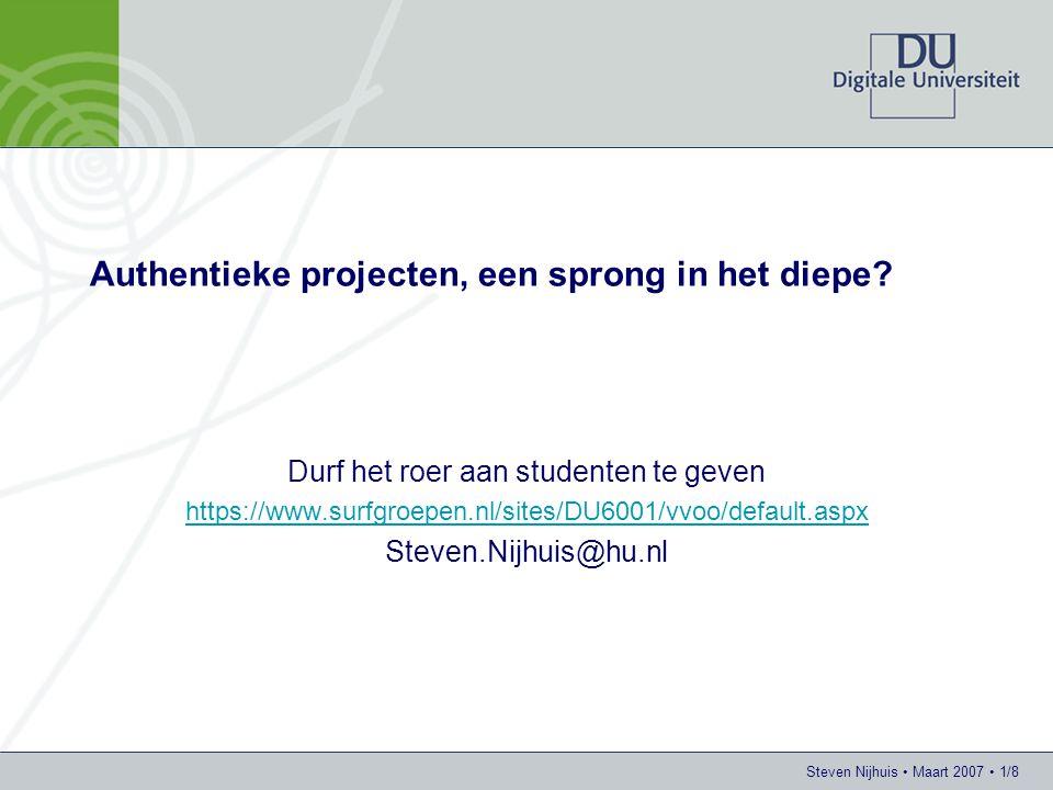 Steven Nijhuis • Maart 2007 • 2/8 Setting •Studenten leren door aan authentieke projecten te werken: –Echte opdrachtgever –Vraag uit de echte praktijk –Oplossing (en tot op zekere hoogte methode) niet vooraf bekend •Dit is wat na afstuderen van hen verwacht wordt